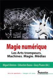Magie numérique ; les arts trompeurs. machines. magie. médias - Couverture - Format classique