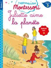 J'apprends à lire Montessori ; Juliette aime la planète - Couverture - Format classique