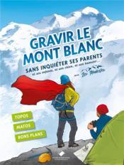 Gravir le Mont Blanc sans inquiéter ses parents - Couverture - Format classique