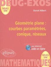 Géométrie plane ; courbes paramétrées, coniques, réseaux - Couverture - Format classique