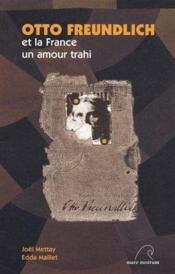 Otto Freundlich et la France, un amour trahi - Couverture - Format classique