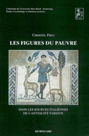 Les Figures Du Pauvre Dans Les Sources Italiennes De L'Antiquite Tardive - Couverture - Format classique
