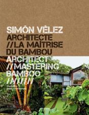 Simón Vélez architecte, la maîtrise du bambou - Couverture - Format classique