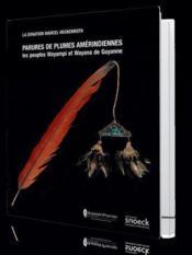 Plumes amérindiennes Guyane ; donation Dr Heckenroth - Couverture - Format classique