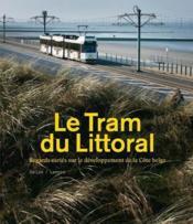 Le tram du littoral ; regards variés sur le développement de la côte belge - Couverture - Format classique