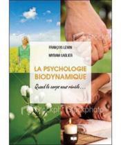La psychologie biodynamique ; une thérapie qui redonne la parole au corps - Couverture - Format classique