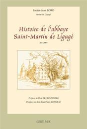 Histoire de l'abbaye saint-martin de liguge preface de piot skubiszewski - postface de dom jean-pie - Couverture - Format classique
