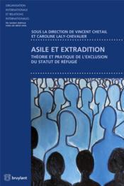 Asile et extradition ; théorie et pratique de l'exclusion du statut de réfugié - Couverture - Format classique
