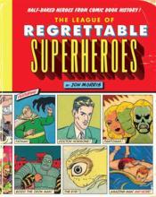 Le pire des super-héros ; ratés, parias, bannis et autres oubliés de l'histoire des comics - Couverture - Format classique