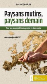 Paysans mutins, paysans demain ; pour une autre politique agricole et alimentaire - Couverture - Format classique