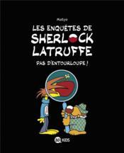 Les enquêtes de Sherlock Latruffe T.3 ; pas d'entourloupe ! - Couverture - Format classique