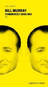 Bill Murray ; commencez sans moi - Couverture - Format classique