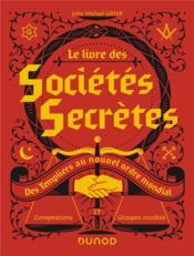 Le livre des sociétés secrètes ; des Templiers au nouvel ordre mondial - Couverture - Format classique