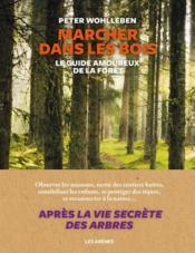 Marcher dans les bois ; le guide amoureux de la forêt - Couverture - Format classique