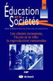 Revue Education Et Societes N.14 ; Les Classes Moyennes, L'Ecole Et La Ville : La Reproduction Renouvelée - Couverture - Format classique
