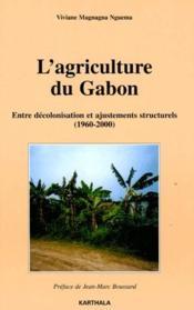 L'agriculture du Gabon ; entre décolonisation et ajustements structurels (1960-2000) - Couverture - Format classique