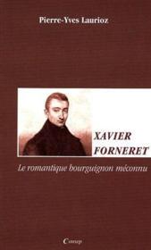 Xavier Forneret ; le romantique bourguignon méconnu - Couverture - Format classique