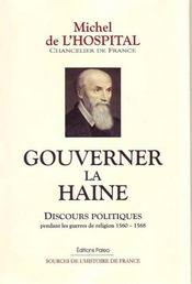 Gouverner la haine ; discours politiques pendant les guerres de religions (1560-1568) - Intérieur - Format classique