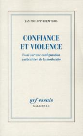 Confiance et violence ; essai sur une configuration particulière de la modernité - Couverture - Format classique
