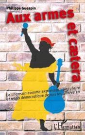 Aux armes et caetera ; la chanson comme expression populaire et relais démocratique depuis les années 50 - Couverture - Format classique