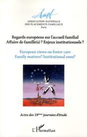 Regards européens sur l'accueil familial ; affaire de famille(s) ? enjeux institutionnels ? - Couverture - Format classique