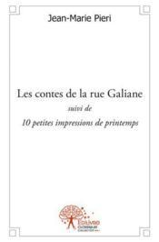 Les Contes De La Rue Galiane Suivi De 10 Petites Impressions De Printemps - Couverture - Format classique