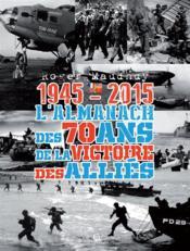 Almanach des 70 ans de la victoire des alliés ; 1945-2015 - Couverture - Format classique