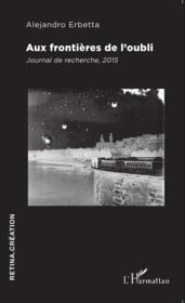 Aux frontières de l'oubli ; journal de recherche, 2015 - Couverture - Format classique