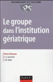 Le groupe dans l'institution gériatrique - Couverture - Format classique