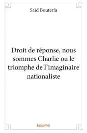 Droit de réponse, nous sommes Charlie ou le triomphe de l'imaginaire nationaliste - Couverture - Format classique