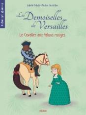 Les demoiselles de Versailles T.1 ; le cavalier aux talons rouges - Couverture - Format classique