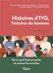 Histoires d'IVG, histoires de femmes ; parce qu il faut en parler et surtout les écouter - Couverture - Format classique