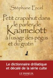 Petit crapahut dans le parler de Kaamelott à l'usage des pégus et du gratin - Couverture - Format classique