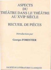 Aspects du théâtre dans le théâtre au XVII siècle ; recueil de pièces - Couverture - Format classique