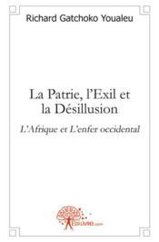 La patrie, l'exil et la desillusion - Couverture - Format classique