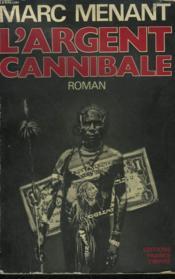 L'Argent Cannibale. - Couverture - Format classique