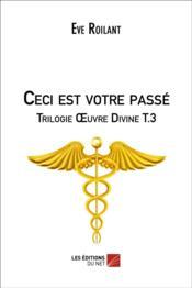 Trilogie oeuvre divine t.3 ; ceci est votre passé - Couverture - Format classique