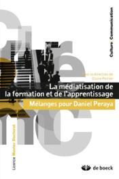 La médiatisation de la formation et de l'apprentissage ; mélanges pour Daniel Peraya - Couverture - Format classique