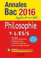 Annales bac ; sujets et corrigés ; philo ; terminale L/ES/S (édition 2016) - Couverture - Format classique