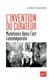 L'invention du curateur ; mutations dans l'art contemporain - Couverture - Format classique