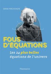 Fous d'équations ; les 24 plus belles équations de l'univers - Couverture - Format classique