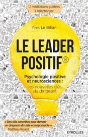 Le leader positif ; psychologie positive et neurosciences : les nouvelles clés du dirigeant - Couverture - Format classique