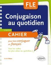 FLE ; conjugaison au quotidien ; cahier pour bien conjuguer en français ; A1>A2 - Couverture - Format classique