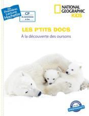 Mes premières lectures ; CP ; National Geographic kids ; les p'tits docs ; à la découverte des oursons - Couverture - Format classique