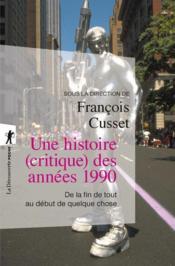 Une histoire (critique) des années 1990 ; de la fin de tout au début de quelque chose - Couverture - Format classique