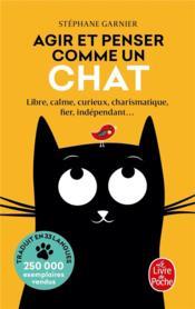 Agir et penser comme un chat ; libre, calme, curieux, charismatique, fier, indépendant... - Couverture - Format classique