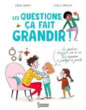 Les questions, ça fait grandir ! 60 questions d'enfants sur la vie ; 60 réponses à partager en famille - Couverture - Format classique