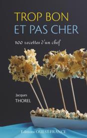 Trop bon et pas cher ; 100 recettes d'un chef - Couverture - Format classique