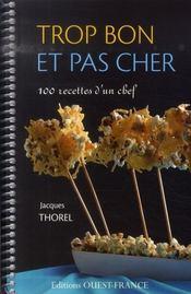 Trop bon et pas cher ; 100 recettes d'un chef - Intérieur - Format classique