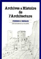 Archives & histoire de l'architecture ; penser l'espace - Couverture - Format classique